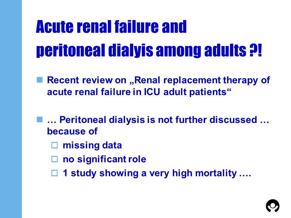 Acute renal failure and peritoneal dialyis among adults ?! Recent review on Renal replacement therapy of acute renal failure in ICU adult patients … P