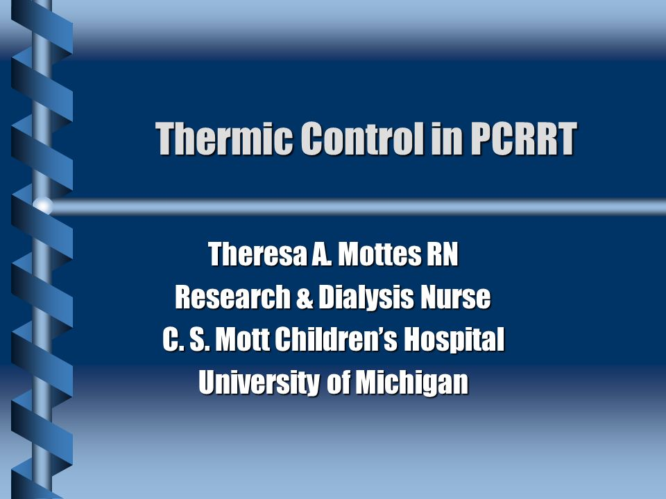 Thermic Control in PCRRT Theresa A. Mottes RN Research & Dialysis Nurse C.