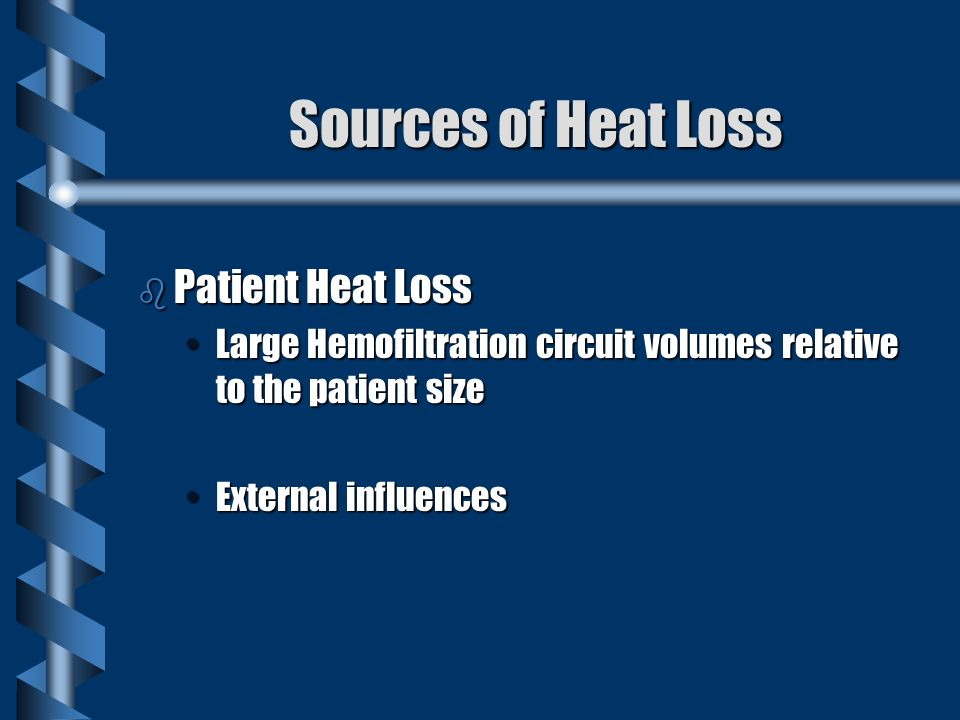 Sources of Heat Loss b Patient Heat Loss Large Hemofiltration circuit volumes relative to the patient sizeLarge Hemofiltration circuit volumes relative to the patient size External influencesExternal influences