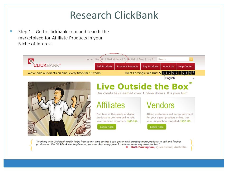 Research ClickBank Step 1 : Go to clickbank.com and search the marketplace for Affiliate Products in your Niche of Interest