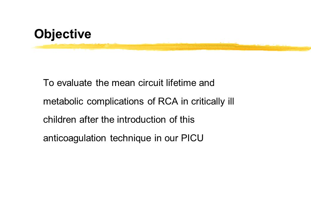 Objective To evaluate the mean circuit lifetime and metabolic complications of RCA in critically ill children after the introduction of this anticoagu