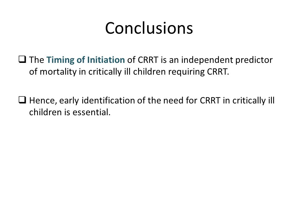 Conclusions The Timing of Initiation of CRRT is an independent predictor of mortality in critically ill children requiring CRRT.