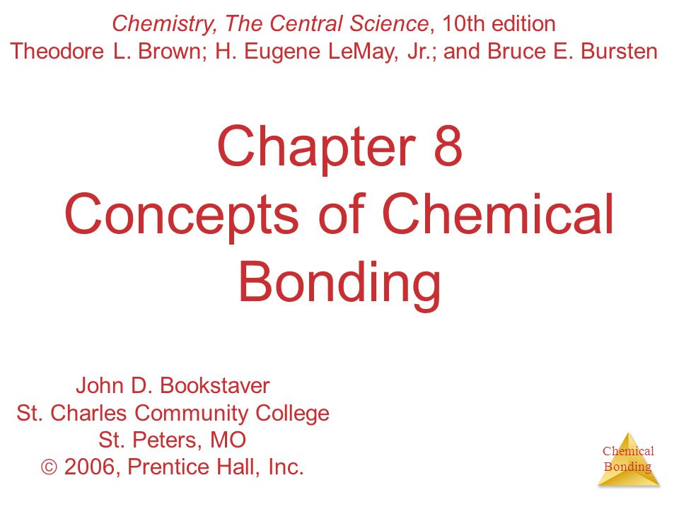 Chemical Bonding SAMPLE EXERCISE 8.12 Using Average Bond Enthalpies Using Table 8.4, estimate H for the following reaction (where we explicitly show the bonds involved in the reactants and products): Solution Analyze: We are asked to estimate the enthalpy change for a chemical process by using average bond enthalpies for the bonds that are broken in the reactants and formed in the products.