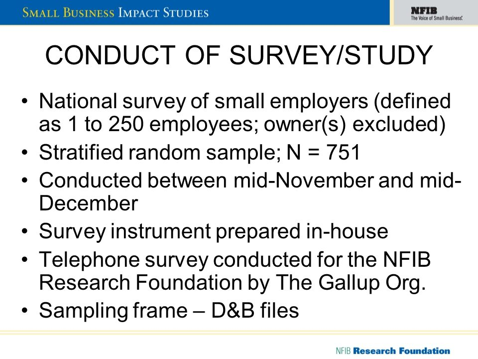 CONDUCT OF SURVEY/STUDY National survey of small employers (defined as 1 to 250 employees; owner(s) excluded) Stratified random sample; N = 751 Conduc