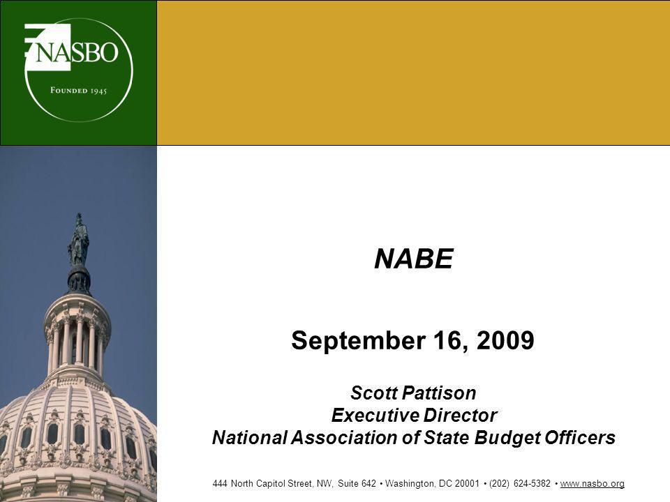 NABE September 16, 2009 Scott Pattison Executive Director National Association of State Budget Officers 444 North Capitol Street, NW, Suite 642 Washington, DC 20001 (202) 624-5382 www.nasbo.org