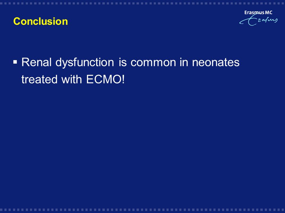 Conclusion Renal dysfunction is common in neonates treated with ECMO!