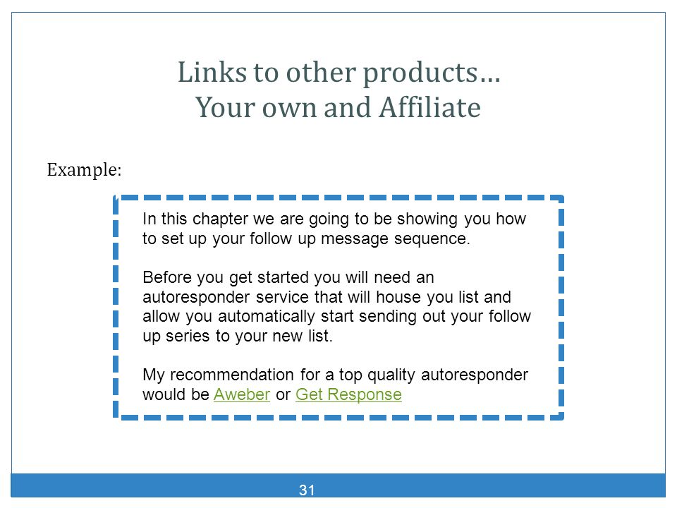 31 Links to other products… Your own and Affiliate Example: In this chapter we are going to be showing you how to set up your follow up message sequen