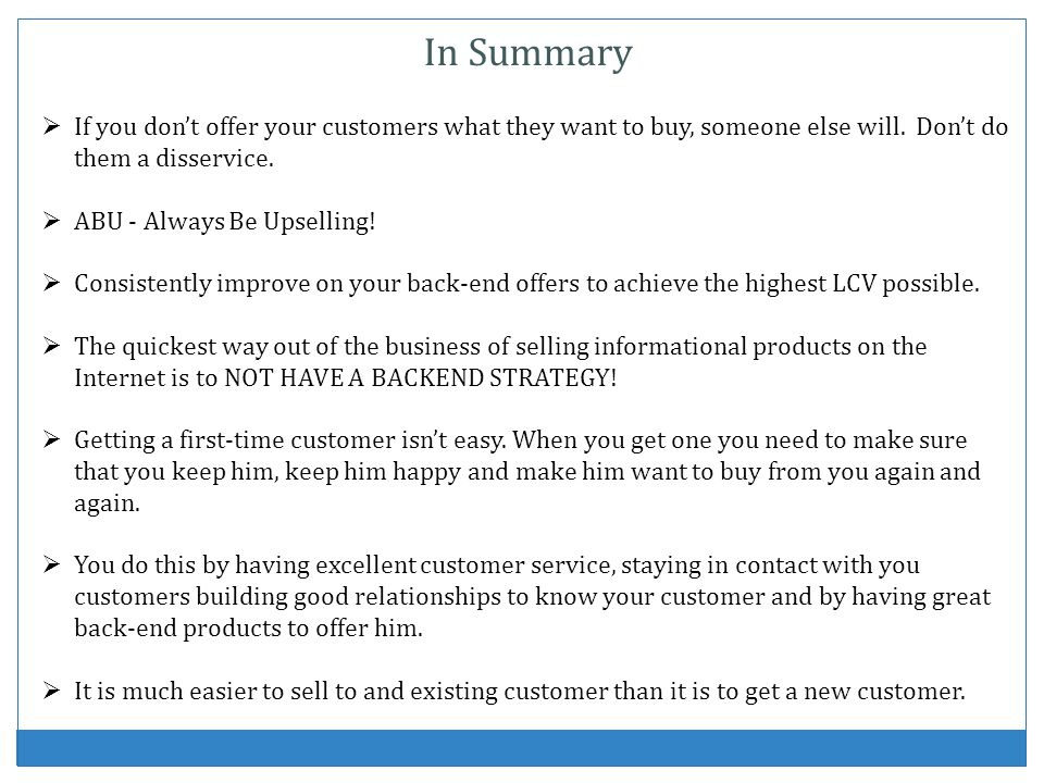 In Summary If you dont offer your customers what they want to buy, someone else will. Dont do them a disservice. ABU - Always Be Upselling! Consistent