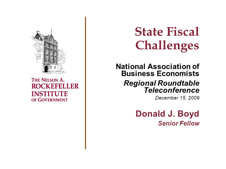 State Fiscal Challenges National Association of Business Economists Regional Roundtable Teleconference December 15, 2009 Donald J.
