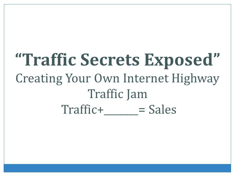 Traffic Secrets Exposed Creating Your Own Internet Highway Traffic Jam Traffic+_______= Sales