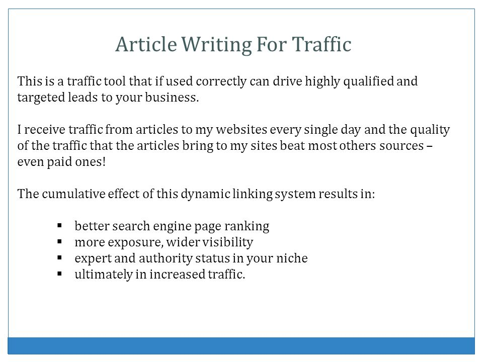 Article Writing For Traffic This is a traffic tool that if used correctly can drive highly qualified and targeted leads to your business. I receive tr