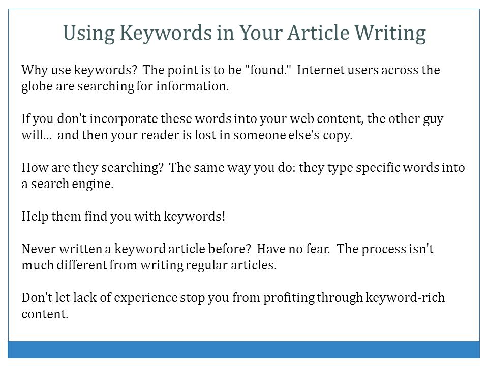 Using Keywords in Your Article Writing Why use keywords? The point is to be