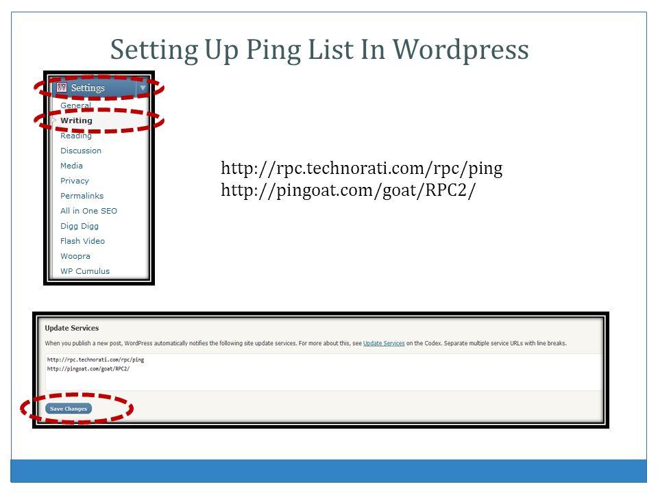 http://rpc.technorati.com/rpc/ping http://pingoat.com/goat/RPC2/ Setting Up Ping List In Wordpress