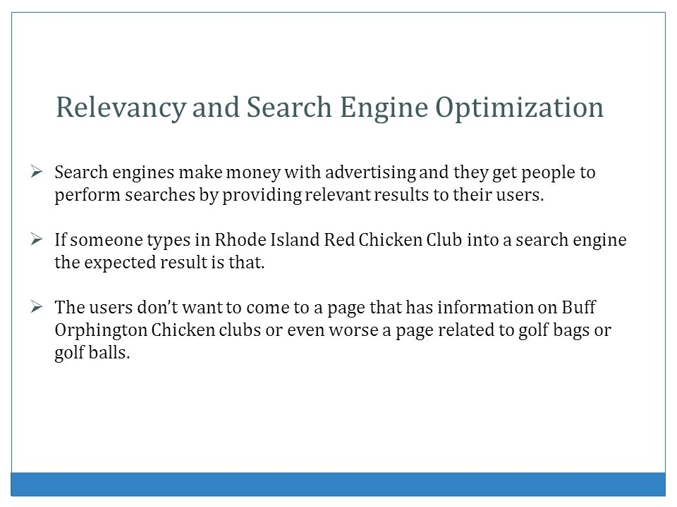 Relevancy and Search Engine Optimization Search engines make money with advertising and they get people to perform searches by providing relevant resu