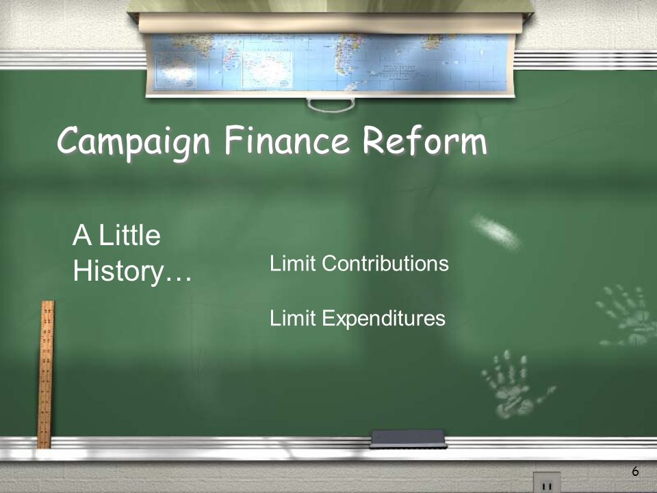 6 Campaign Finance Reform A Little History… Limit Contributions Limit Expenditures