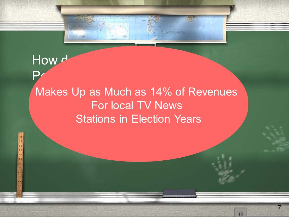 7 How do Candidates Reach People? TELEVISION ADS $6B: Amount of money spent in 2012 presidential campaign Makes Up as Much as 14% of Revenues For loca
