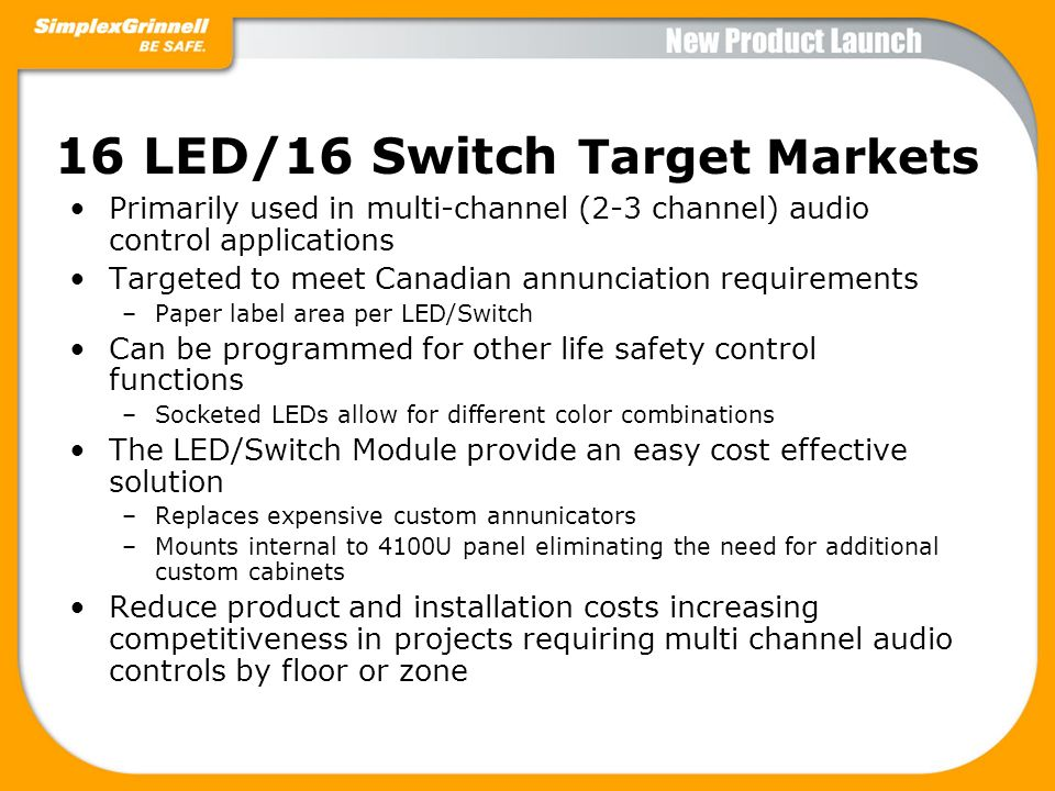 16 LED/16 Switch Target Markets Primarily used in multi-channel (2-3 channel) audio control applications Targeted to meet Canadian annunciation requir
