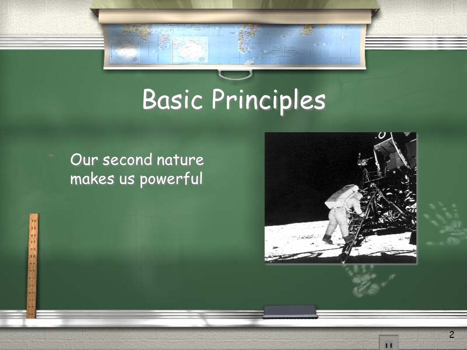 2 Basic Principles / Our second nature makes us powerful