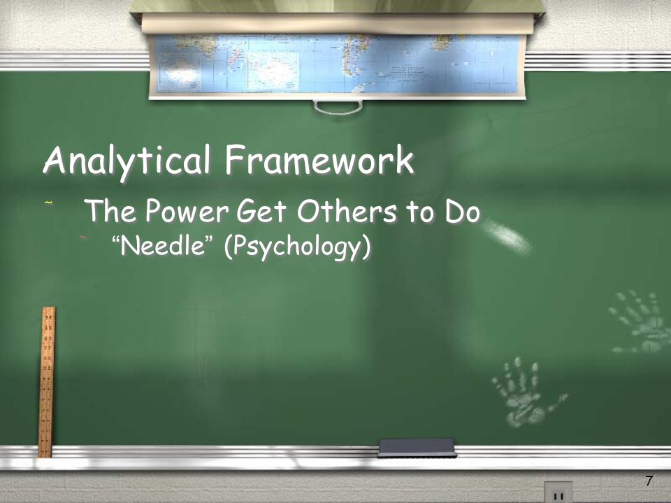 7 Analytical Framework / The Power Get Others to Do /Needle (Psychology) / The Power Get Others to Do /Needle (Psychology)