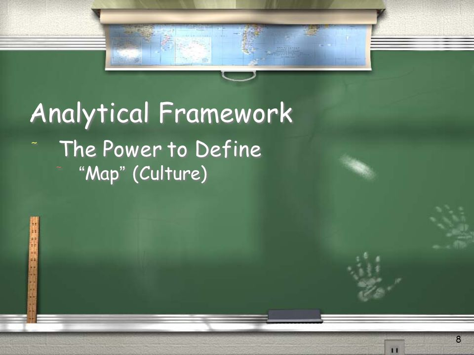 8 Analytical Framework / The Power to Define /Map (Culture) / The Power to Define /Map (Culture)