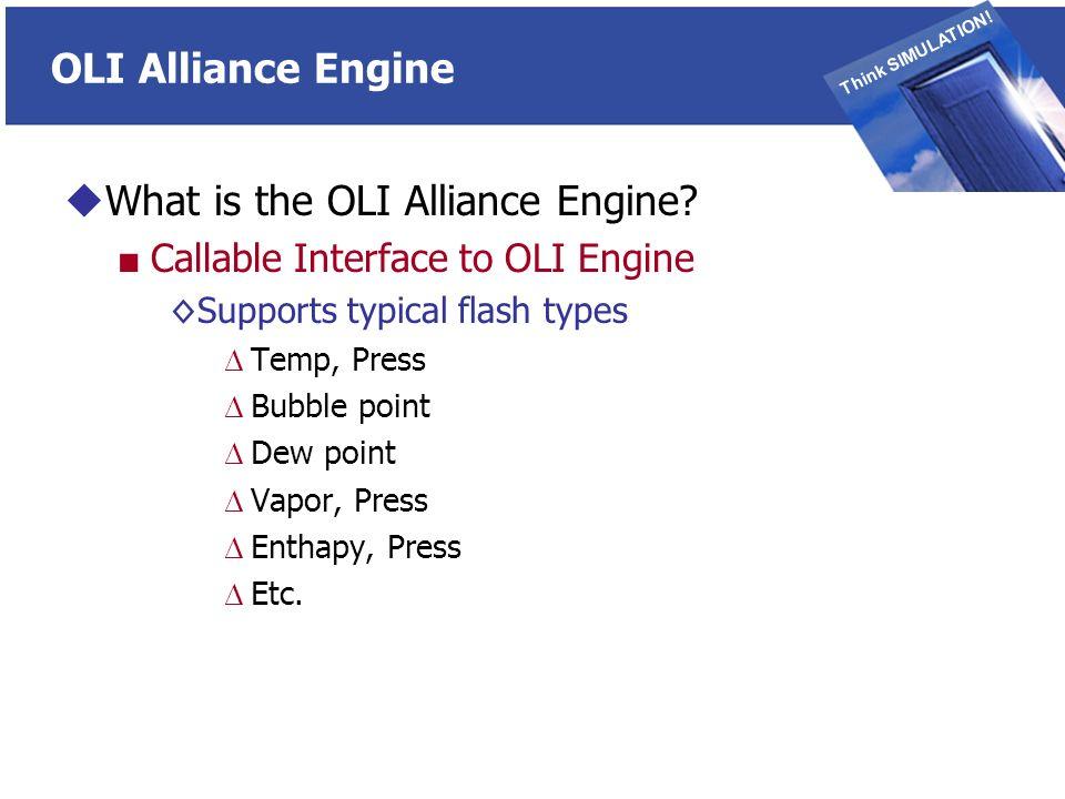 THINK SIMULATION Think SIMULATION. OLI Alliance Engine What is the OLI Alliance Engine.