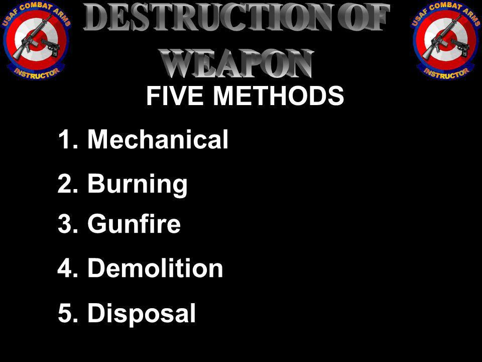 FIVE METHODS 5. Disposal 4. Demolition 3. Gunfire 2. Burning 1. Mechanical
