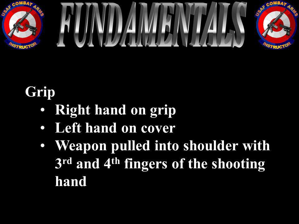 Grip Right hand on grip Left hand on cover Weapon pulled into shoulder with 3 rd and 4 th fingers of the shooting hand
