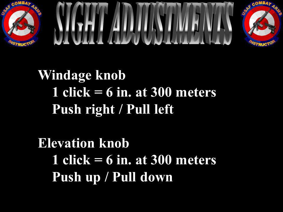 Windage knob 1 click = 6 in. at 300 meters Push right / Pull left Elevation knob 1 click = 6 in. at 300 meters Push up / Pull down