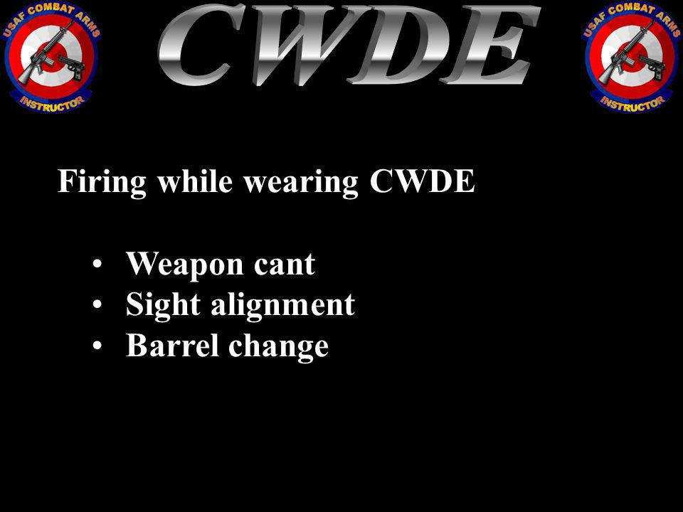 Firing while wearing CWDE Weapon cant Sight alignment Barrel change