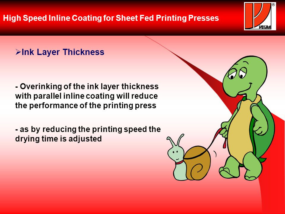 High Speed Inline Coating for Sheet Fed Printing Presses Ink Layer Thickness - Overinking of the ink layer thickness with parallel inline coating will reduce the performance of the printing press - as by reducing the printing speed the drying time is adjusted