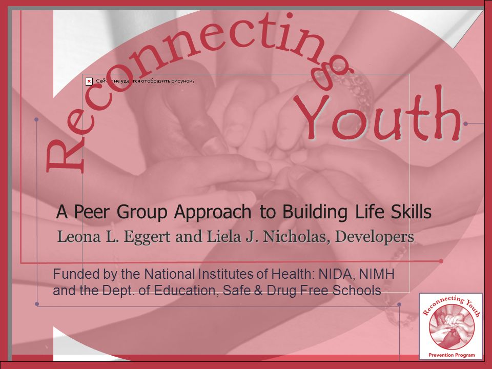 RY TM Inc. Redmond, WA 1 Leona L. Eggert and Liela J. Nicholas, Developers A Peer Group Approach to Building Life Skills Youth Funded by the National