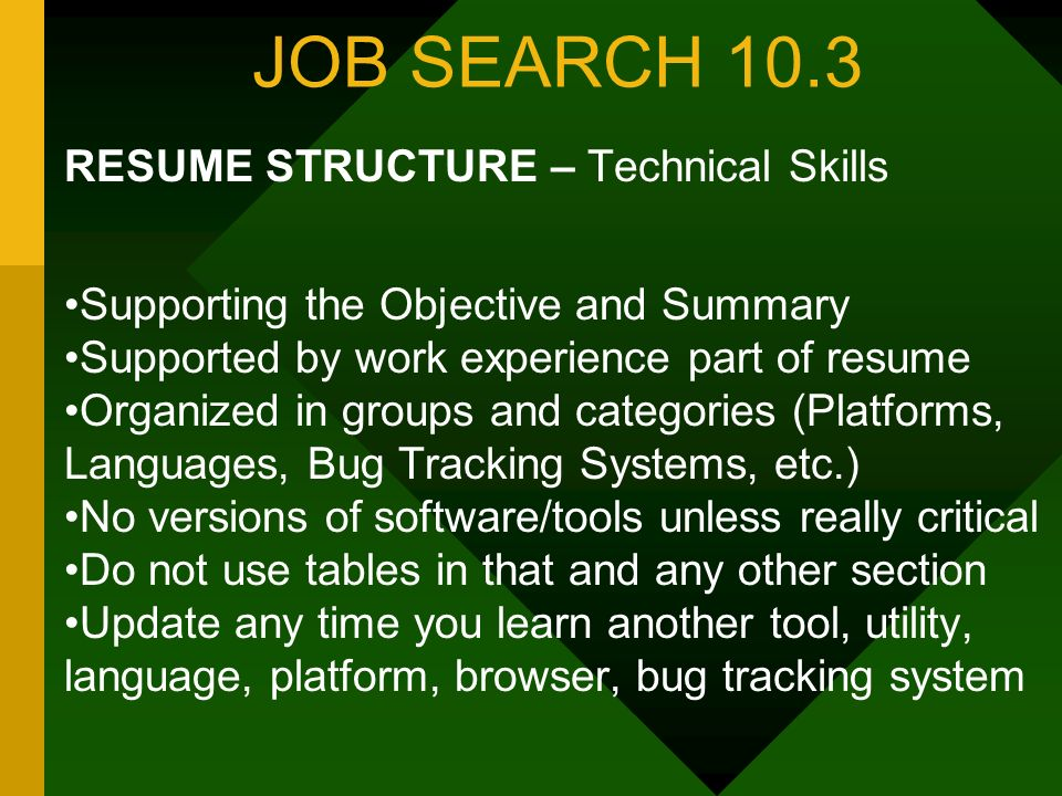 JOB SEARCH 10.3 RESUME STRUCTURE – Technical Skills Supporting the Objective and Summary Supported by work experience part of resume Organized in grou