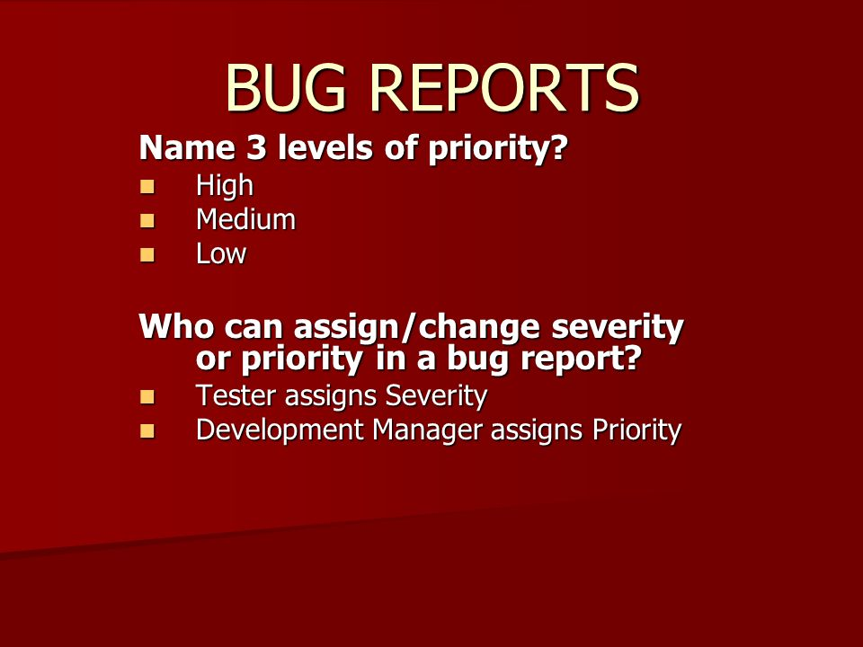 BUG REPORTS Name 3 levels of priority.