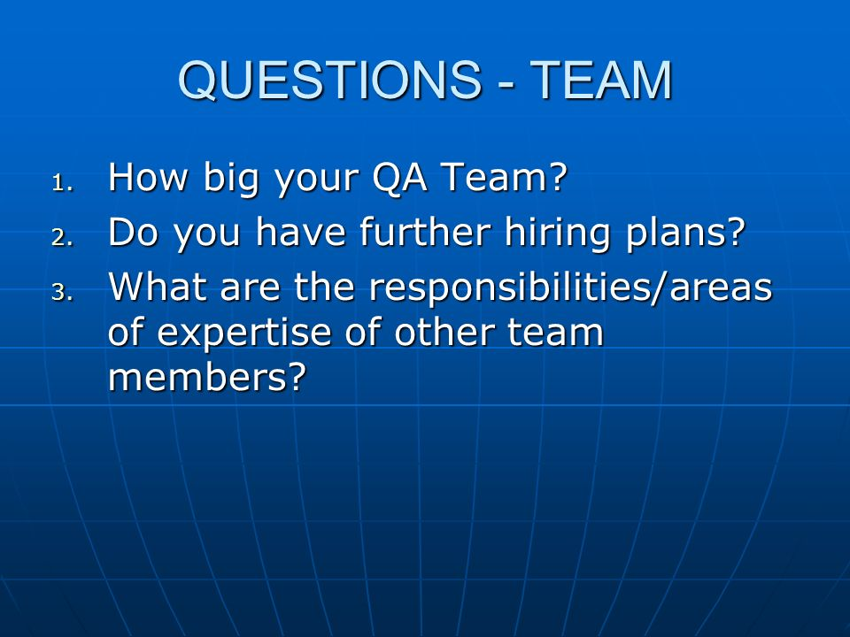 QUESTIONS - TEAM 1. How big your QA Team. 2. Do you have further hiring plans.