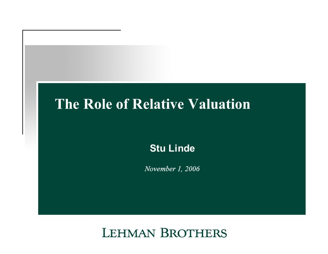 The Role of Relative Valuation Stu Linde November 1, 2006