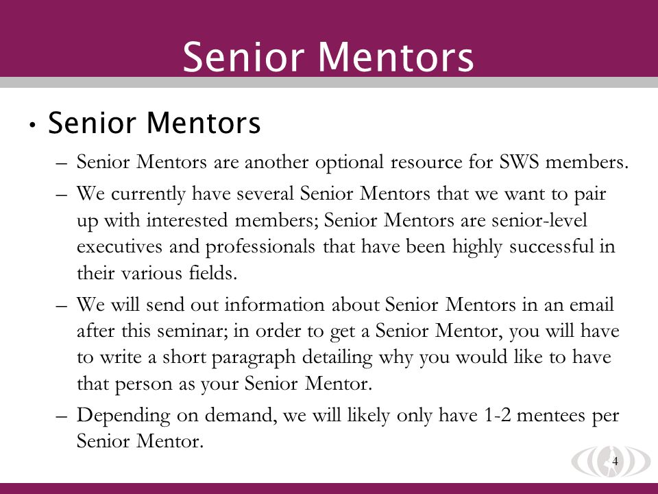 4 Senior Mentors –Senior Mentors are another optional resource for SWS members.