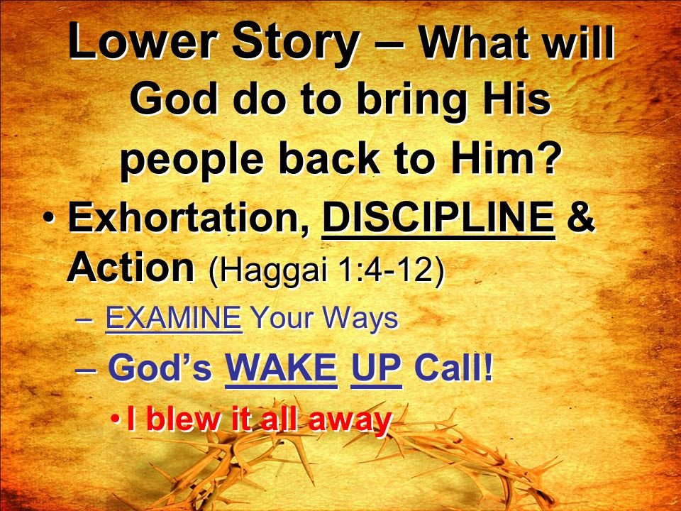 Lower Story – What will God do to bring His people back to Him.
