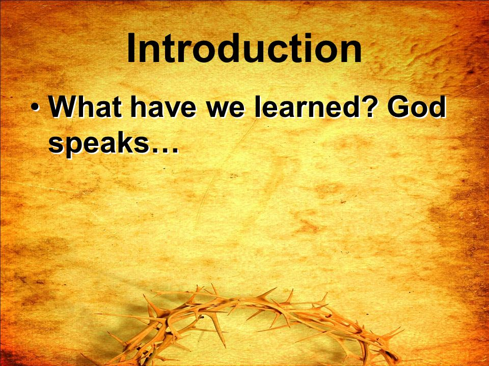 Introduction What have we learned God speaks…