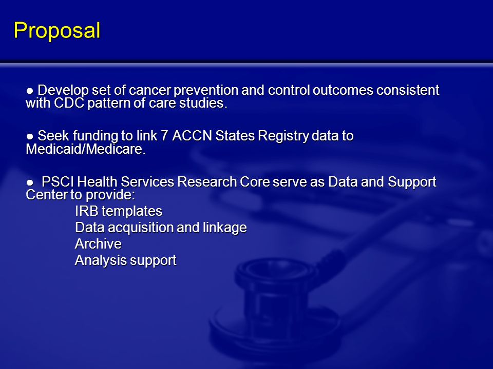 Proposal Develop set of cancer prevention and control outcomes consistent with CDC pattern of care studies.