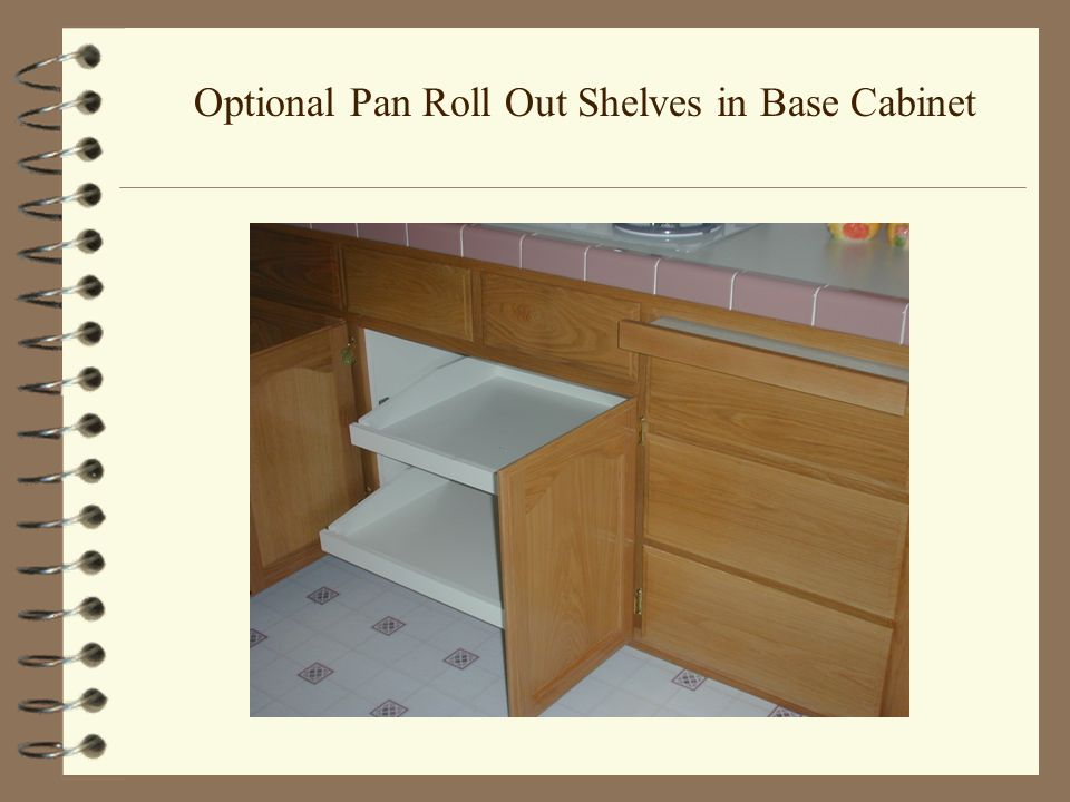 Optional Pan Roll Out Shelves in Base Cabinet