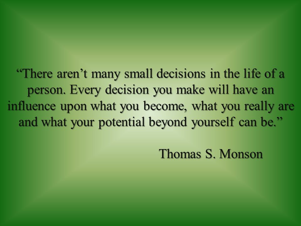 There arent many small decisions in the life of a person.