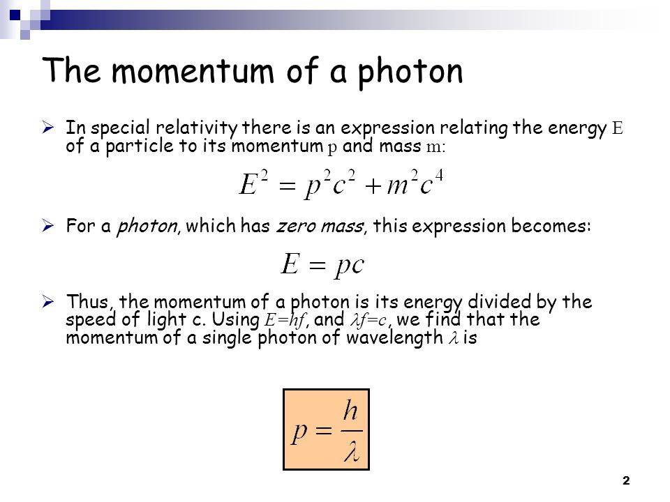 2 The momentum of a photon In special relativity there is an expression relating the energy E of a particle to its momentum p and mass m: For a photon