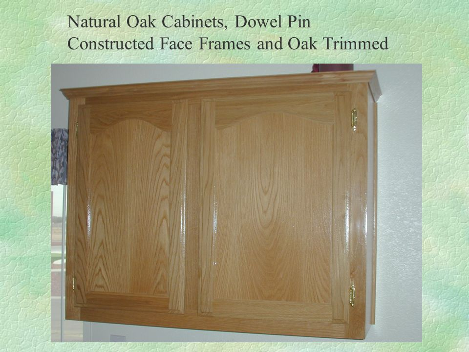 Natural Oak Cabinets, Dowel Pin Constructed Face Frames and Oak Trimmed