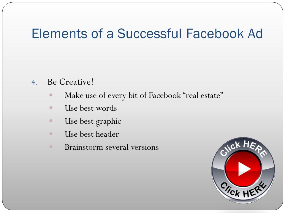 Elements of a Successful Facebook Ad 4. Be Creative.