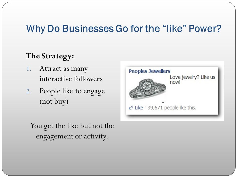 Why Do Businesses Go for the like Power. The Strategy: 1.