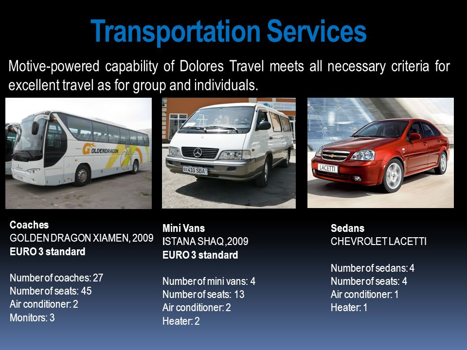 Transportation Services Motive-powered capability of Dolores Travel meets all necessary criteria for excellent travel as for group and individuals. Co