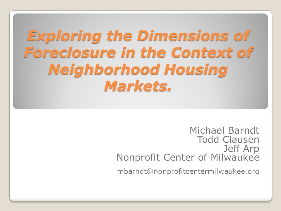 Exploring the Dimensions of Foreclosure in the Context of Neighborhood Housing Markets.