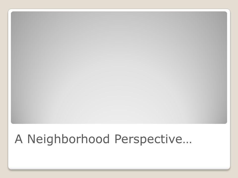 A Neighborhood Perspective…