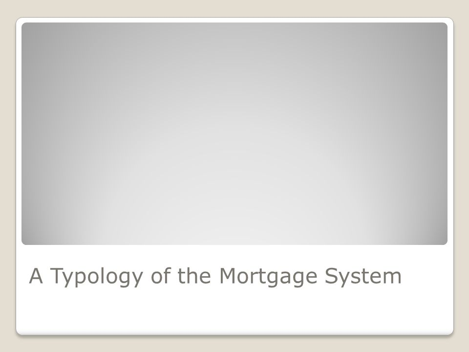 A Typology of the Mortgage System