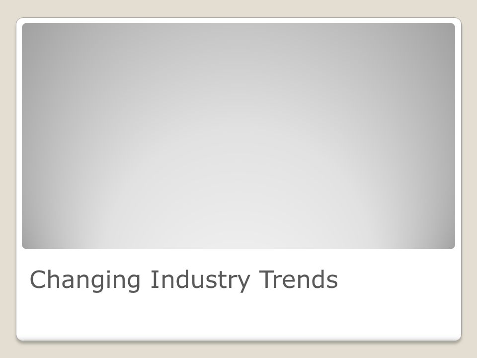 Changing Industry Trends